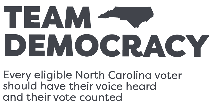 Team Democracy - Every eligible North Carolina voter should have thier voice heard and their vote counted